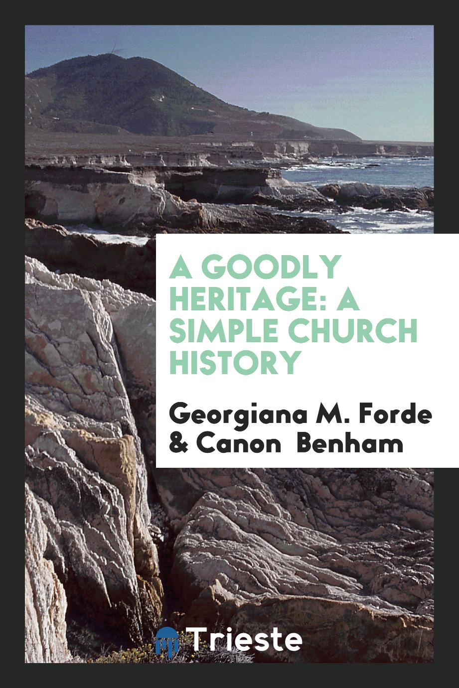 A Goodly Heritage: A Simple Church History