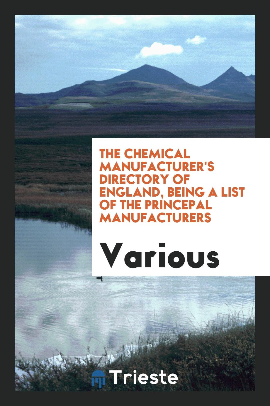 The chemical manufacturer's directory of England, being a list of the princepal manufacturers