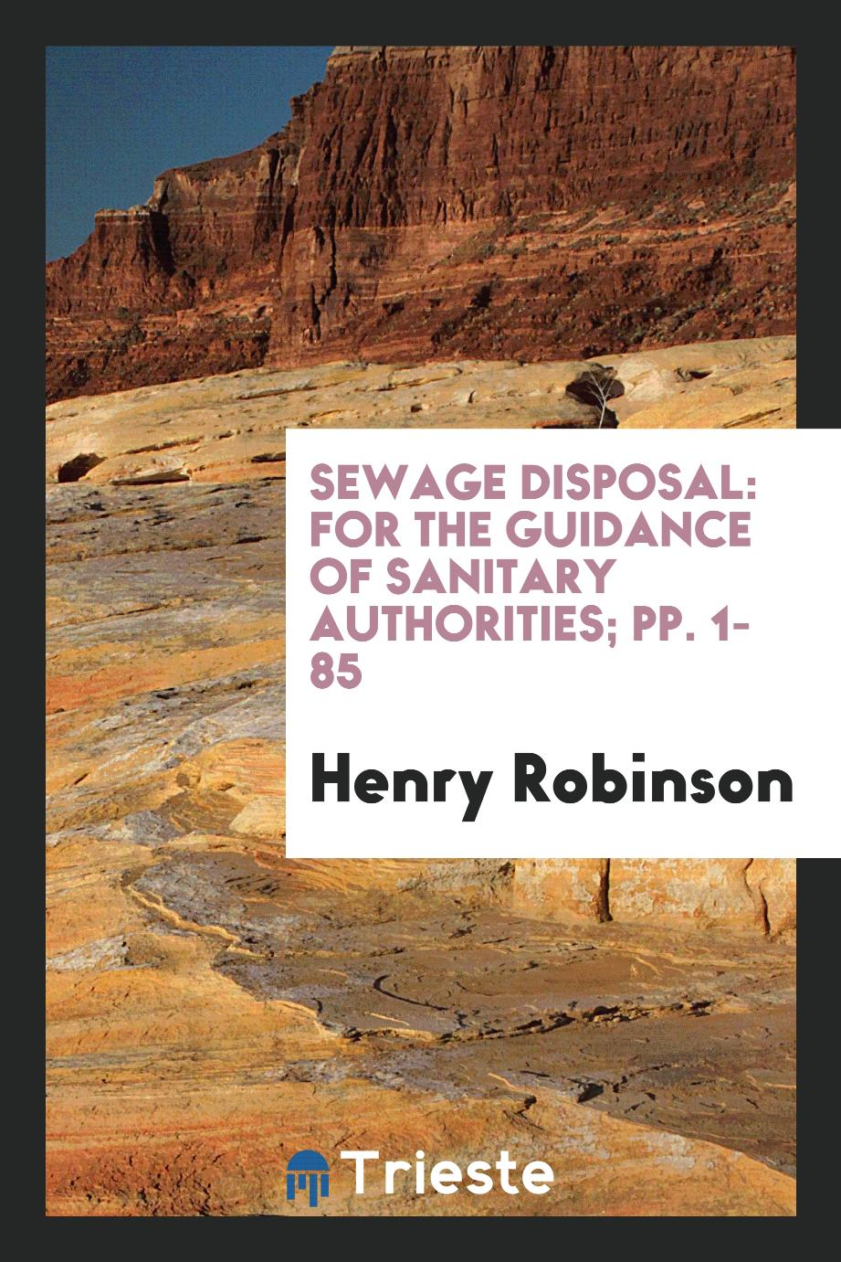 Sewage Disposal: For the Guidance of Sanitary Authorities; pp. 1-85