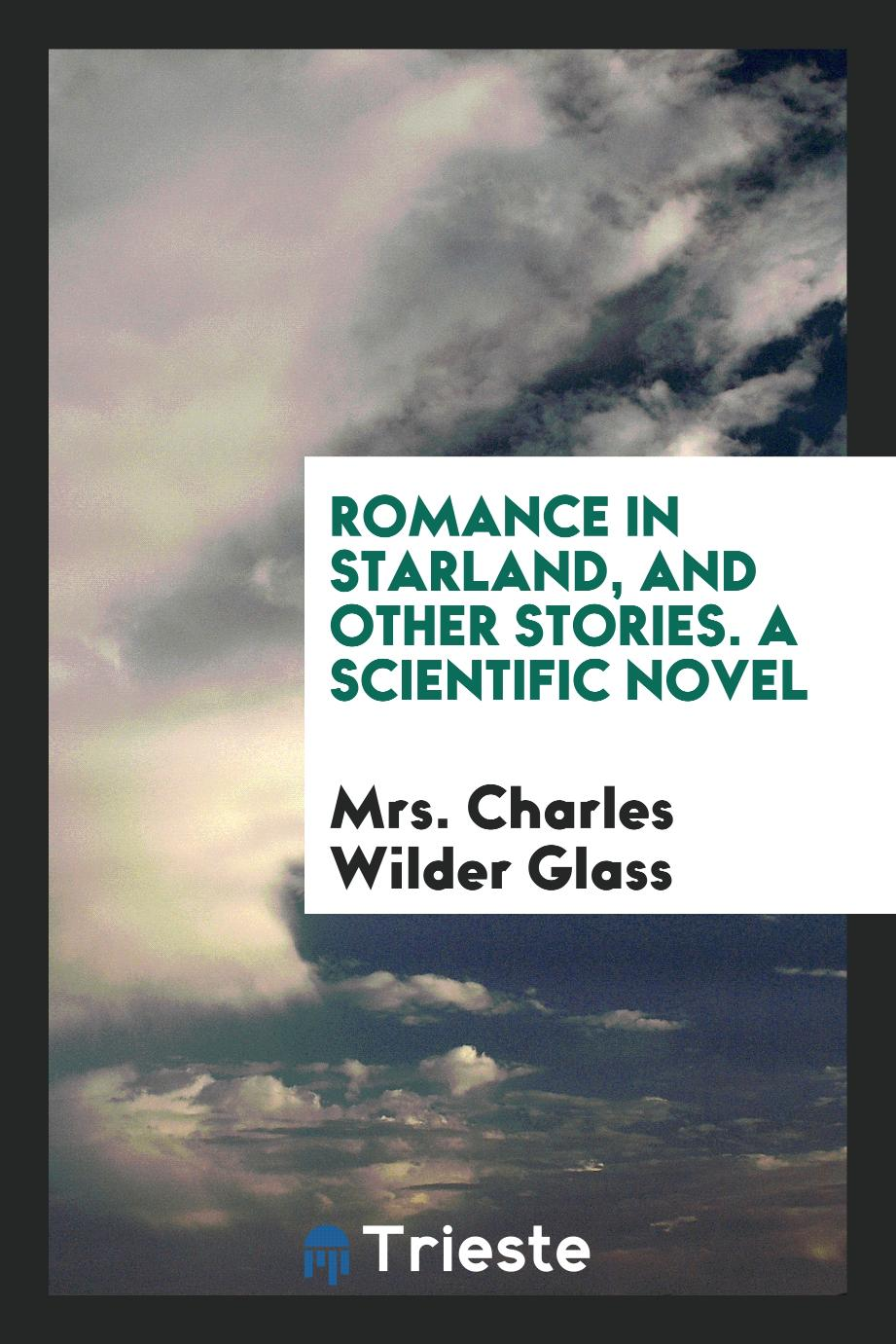 Romance in Starland, and Other Stories. A Scientific Novel
