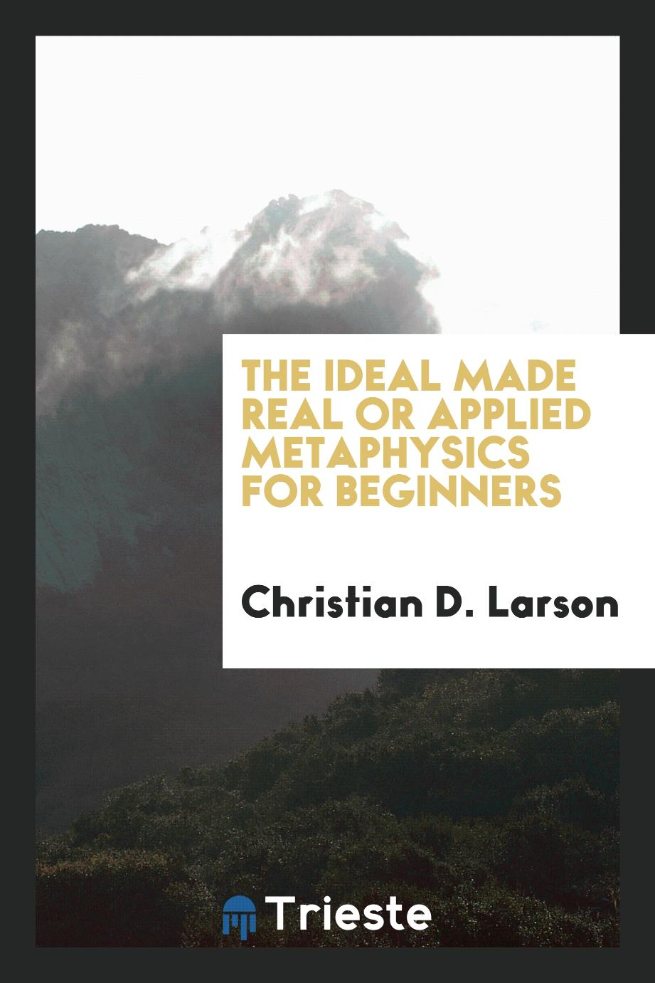 The ideal made real or applied metaphysics for beginners