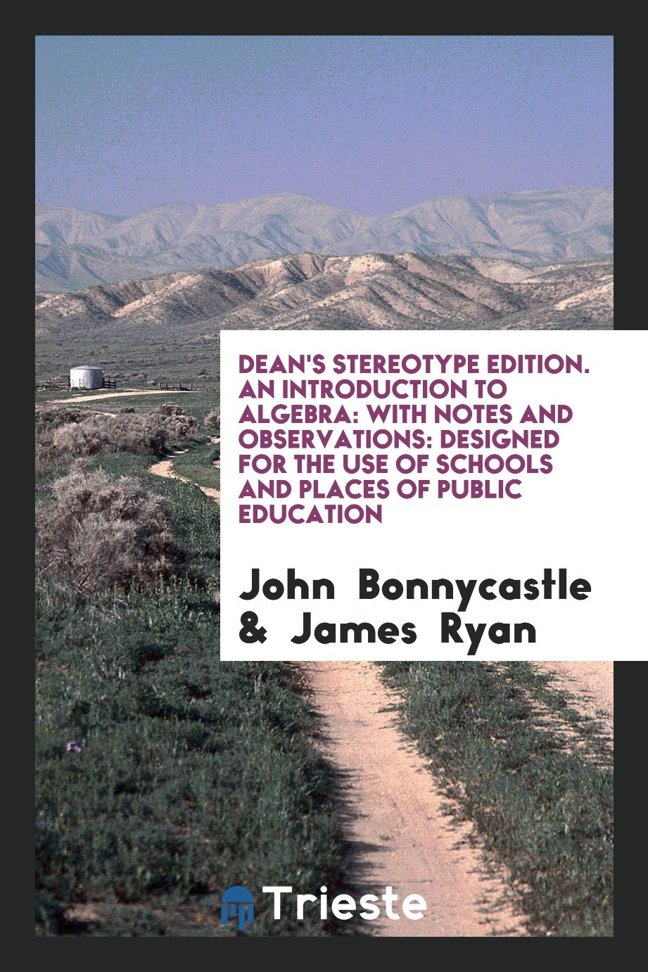 Dean's Stereotype Edition. An Introduction to Algebra: With Notes and Observations: Designed for the Use of Schools and Places of Public Education
