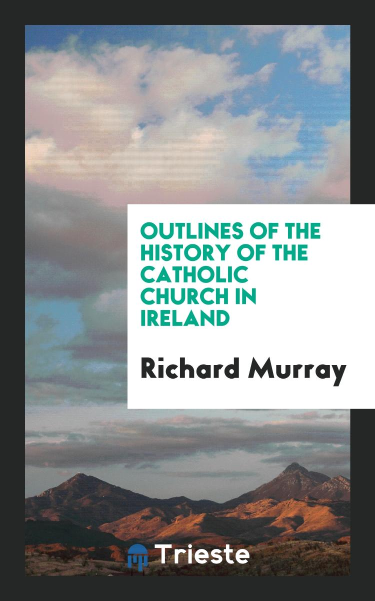 Outlines of the History of the Catholic Church in Ireland