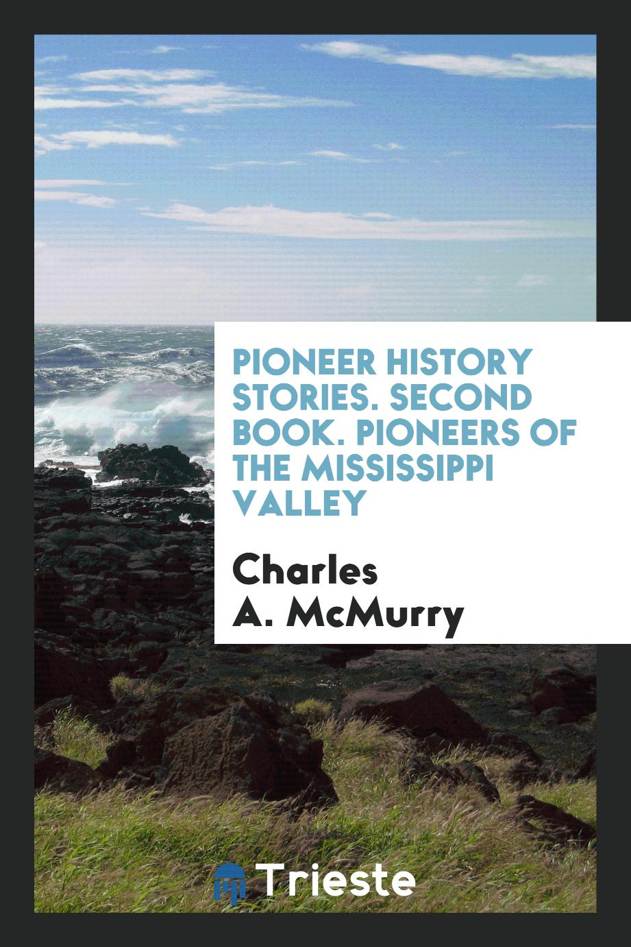 Pioneer History Stories. Second Book. Pioneers of the Mississippi Valley