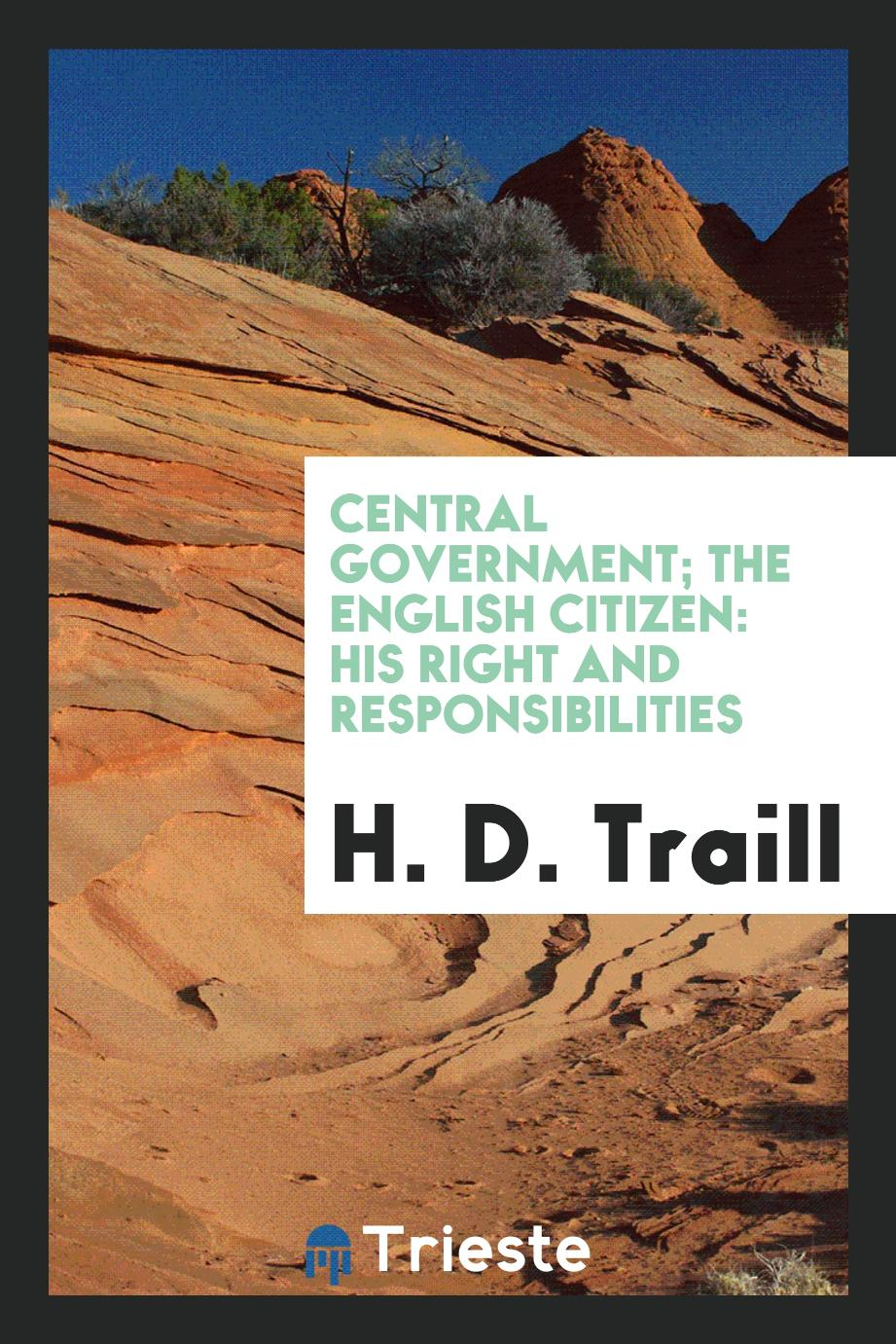 Central Government; The English Citizen: His Right and Responsibilities