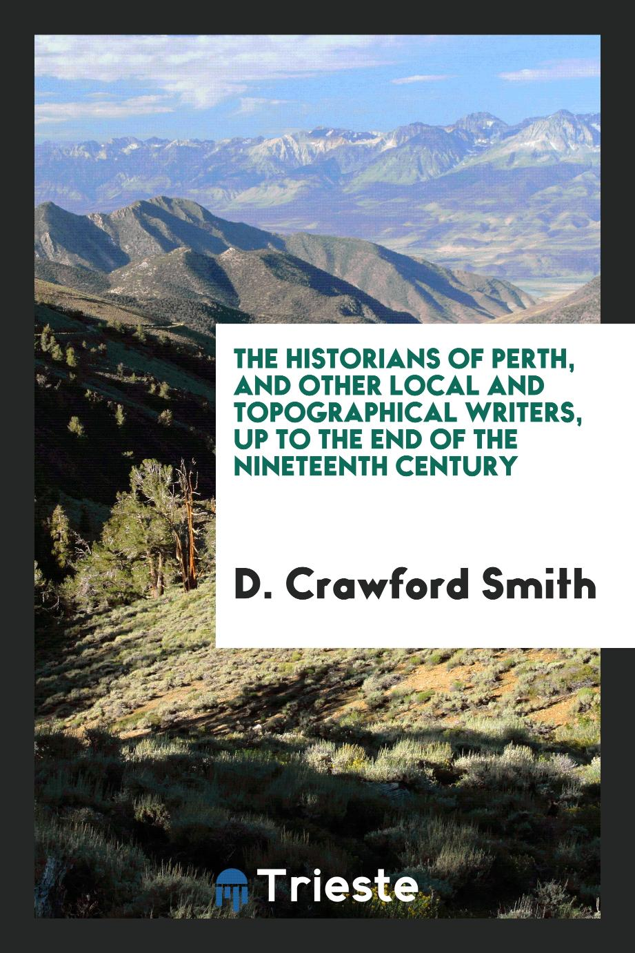 The Historians of Perth, and Other Local and Topographical Writers, up to the End of the Nineteenth Century