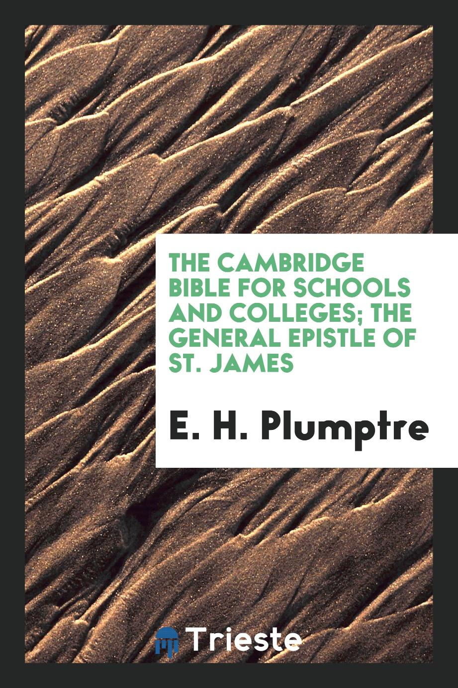 The Cambridge Bible for Schools and Colleges; The General Epistle of St. James