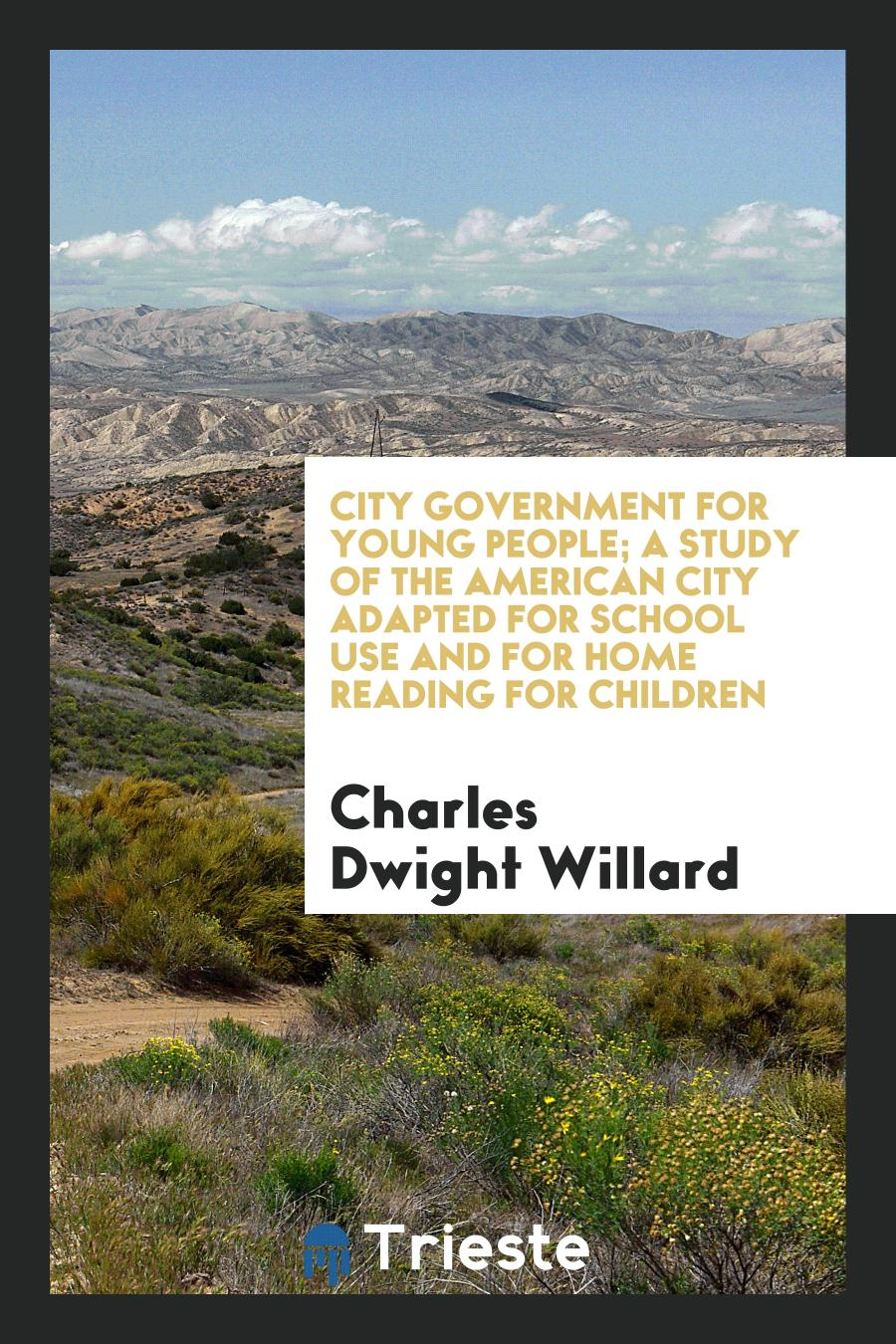 City Government for Young People; A Study of the American City Adapted for School Use and for Home Reading for Children