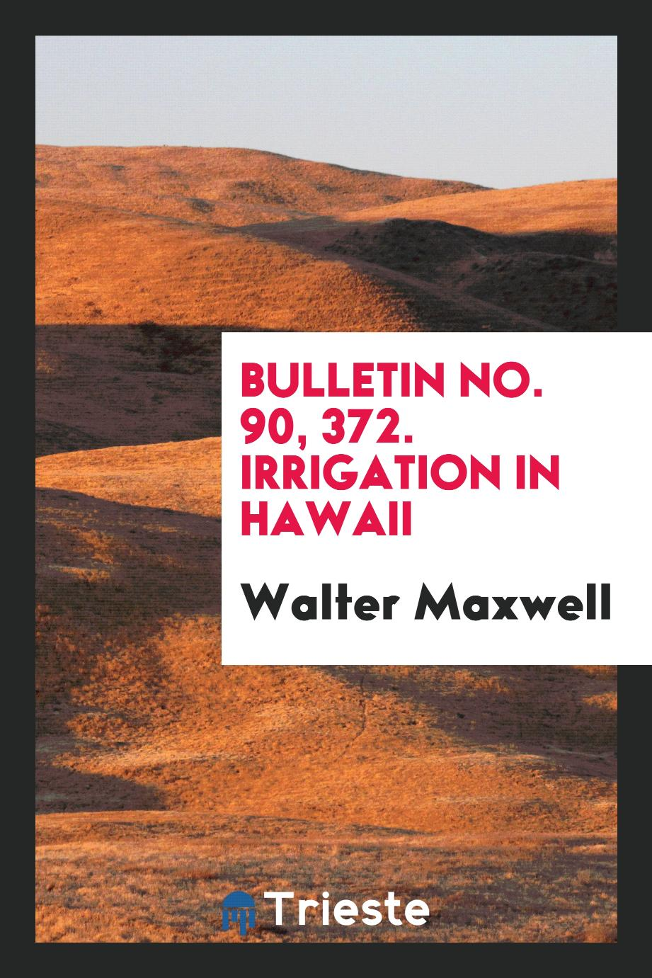 Bulletin No. 90, 372. Irrigation in Hawaii