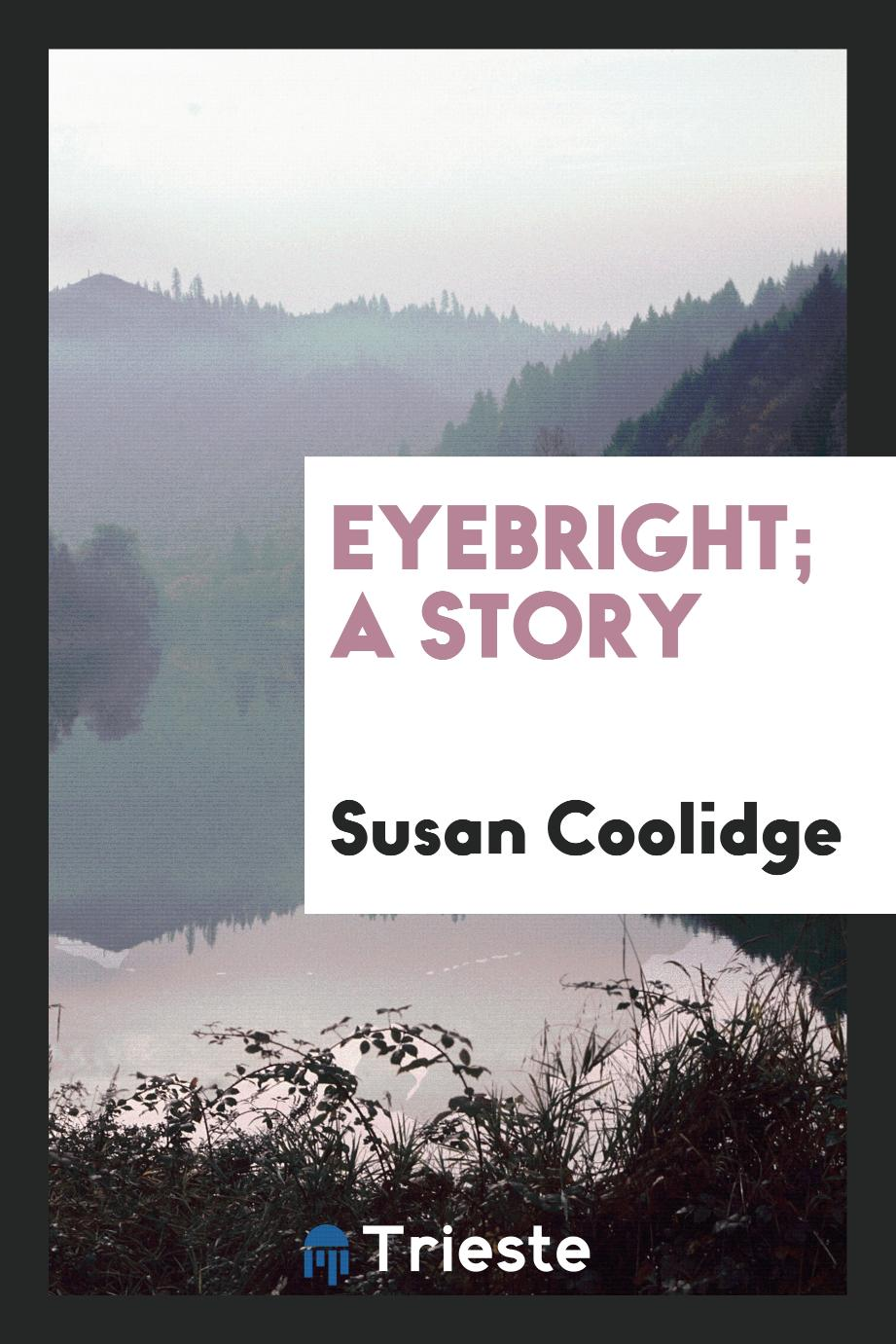 Susan Coolidge - Eyebright; a story