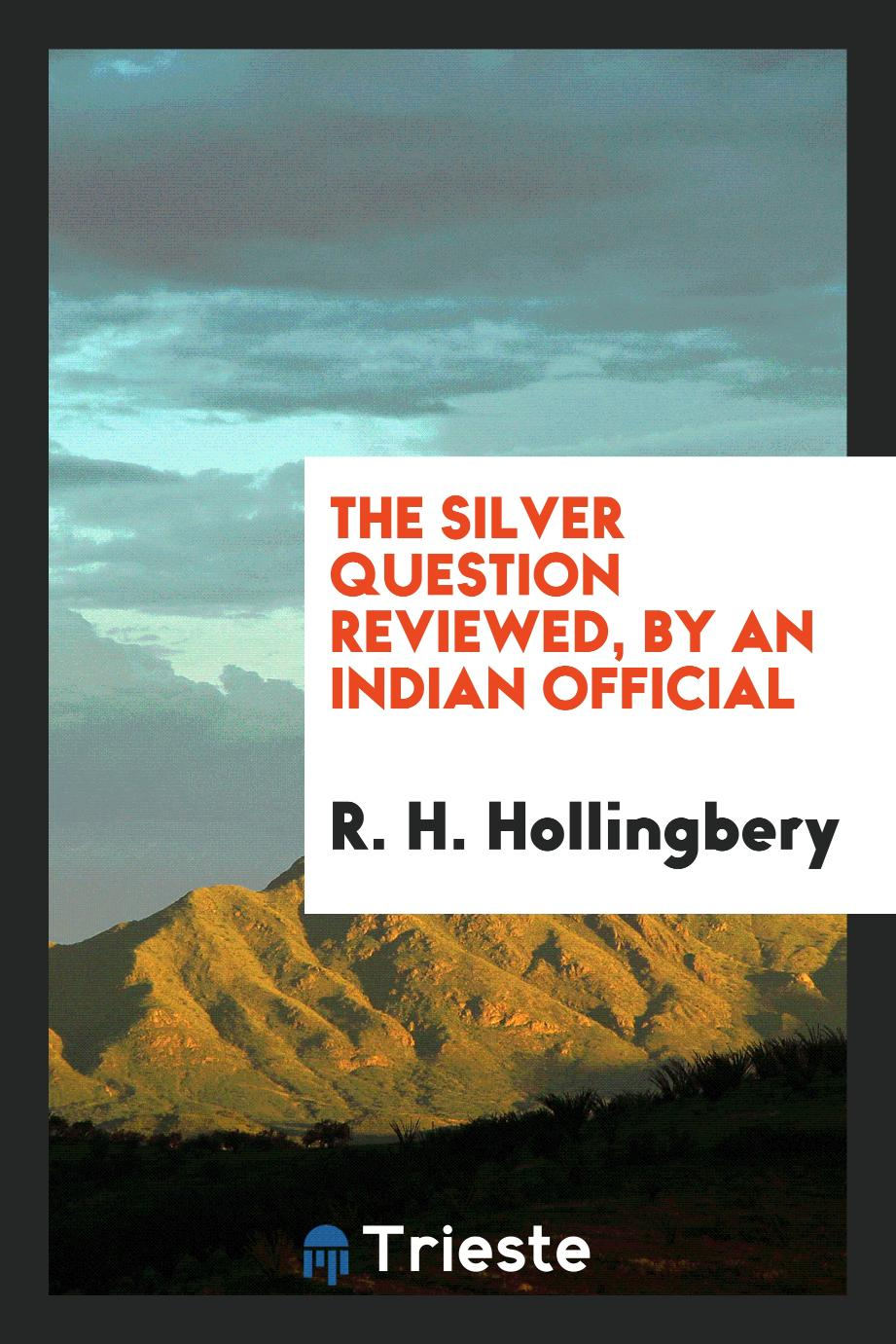 The Silver Question Reviewed, by an Indian Official