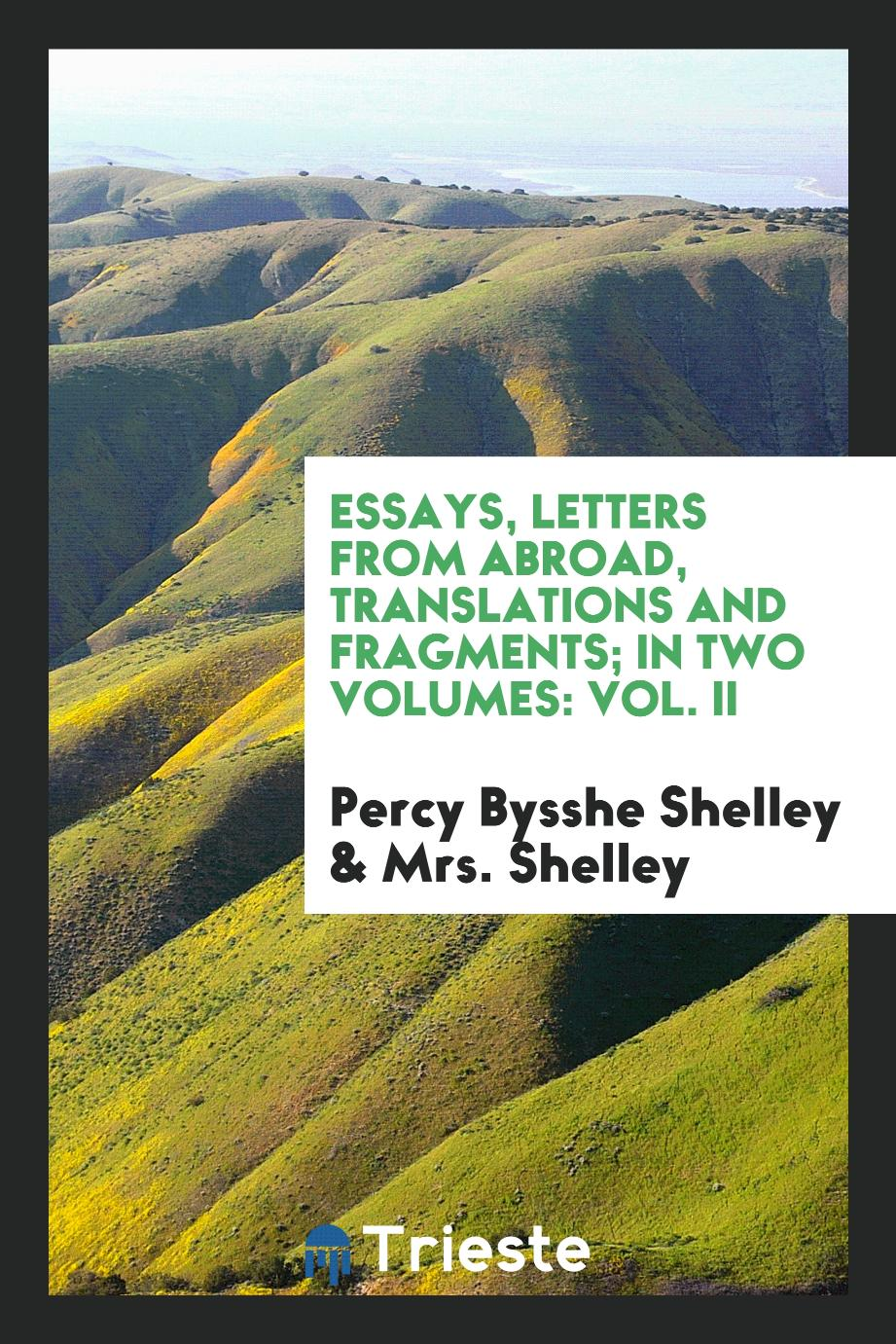 Essays, Letters from Abroad, Translations and Fragments; In Two Volumes: Vol. II