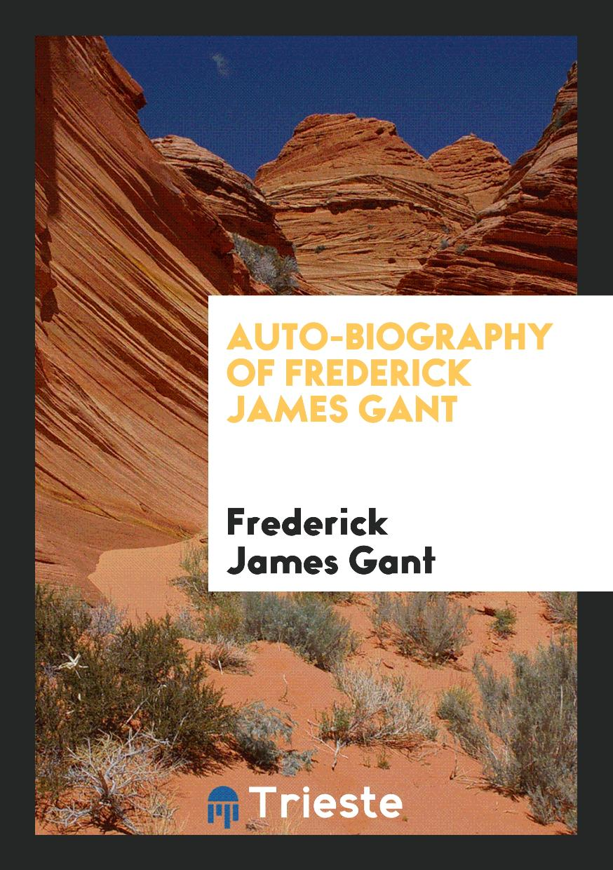 Auto-Biography of Frederick James Gant