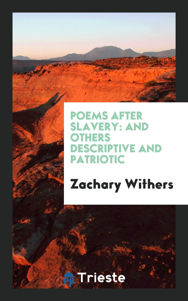 Zachary Withers - Poems After Slavery: And Others Descriptive and Patriotic