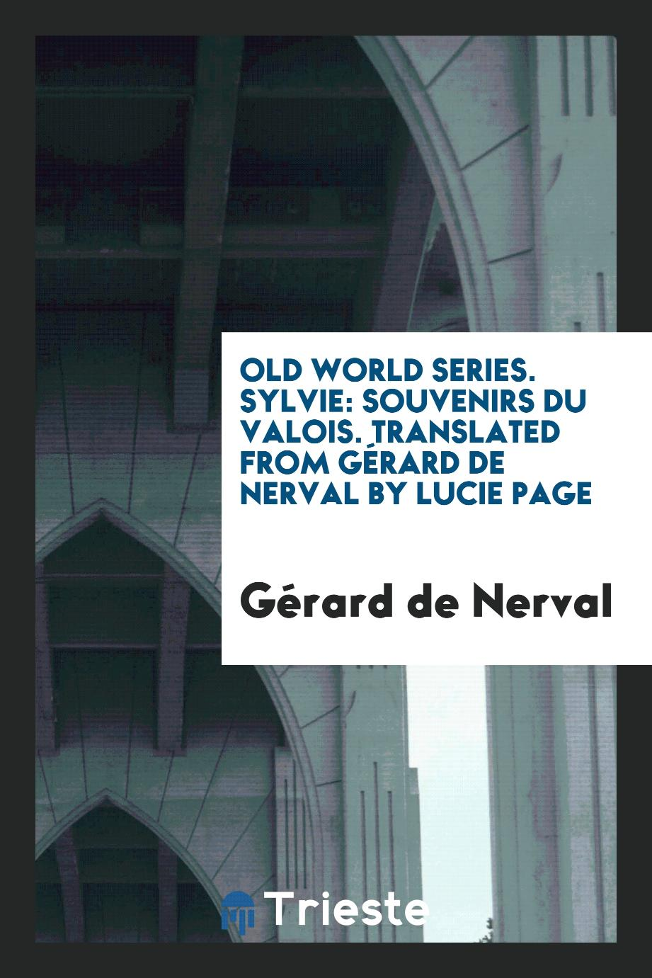 Old World Series. Sylvie: Souvenirs Du Valois. Translated from Gérard de Nerval by Lucie Page