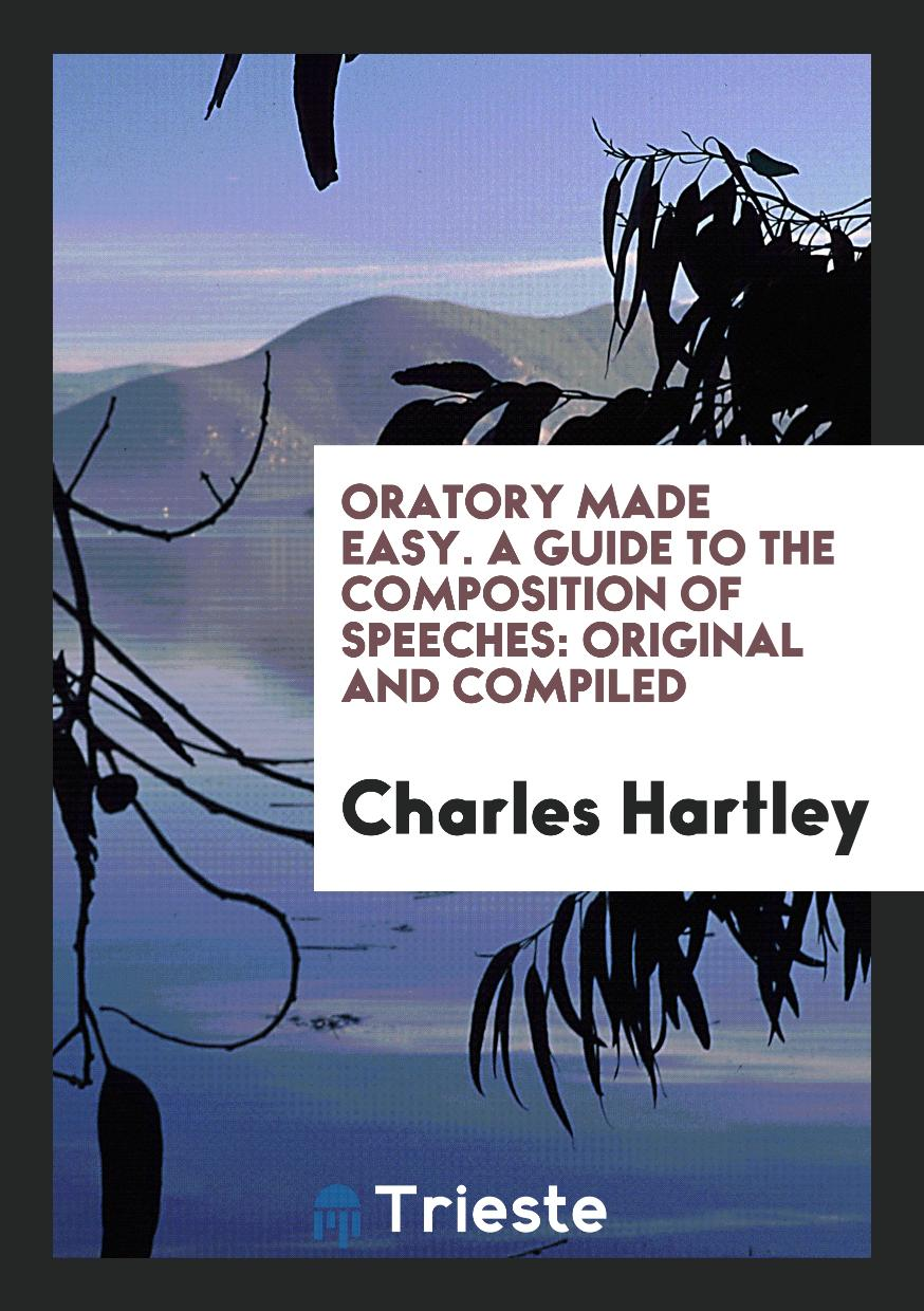 Oratory made easy. A guide to the composition of speeches: original and compiled