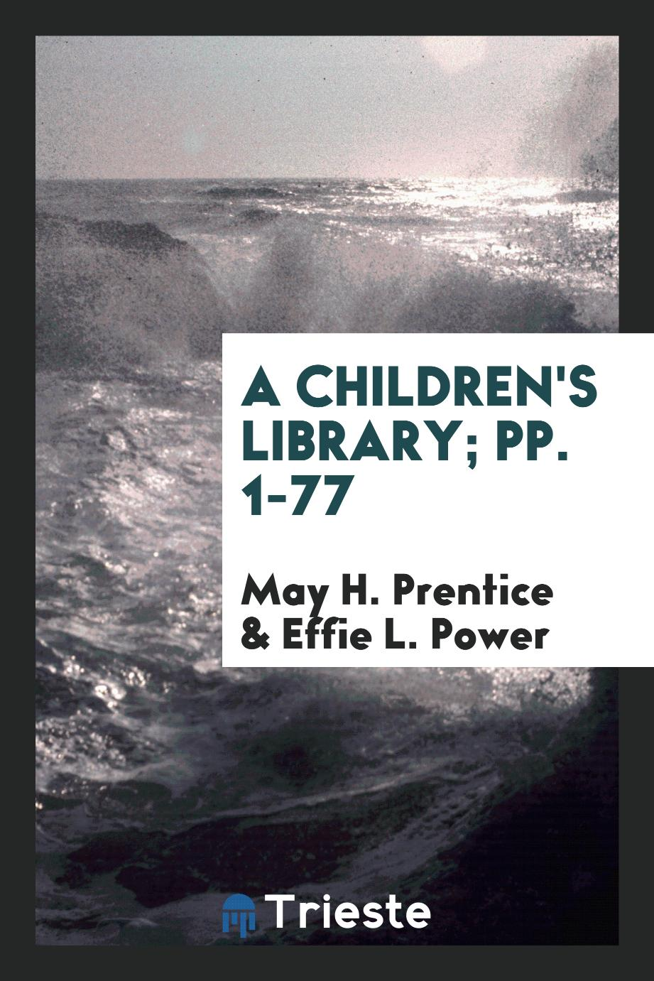 A Children's Library; pp. 1-77