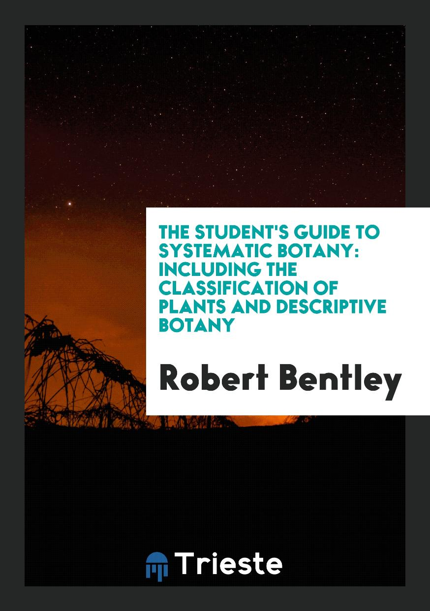 The Student's Guide to Systematic Botany: Including the Classification of Plants and Descriptive Botany