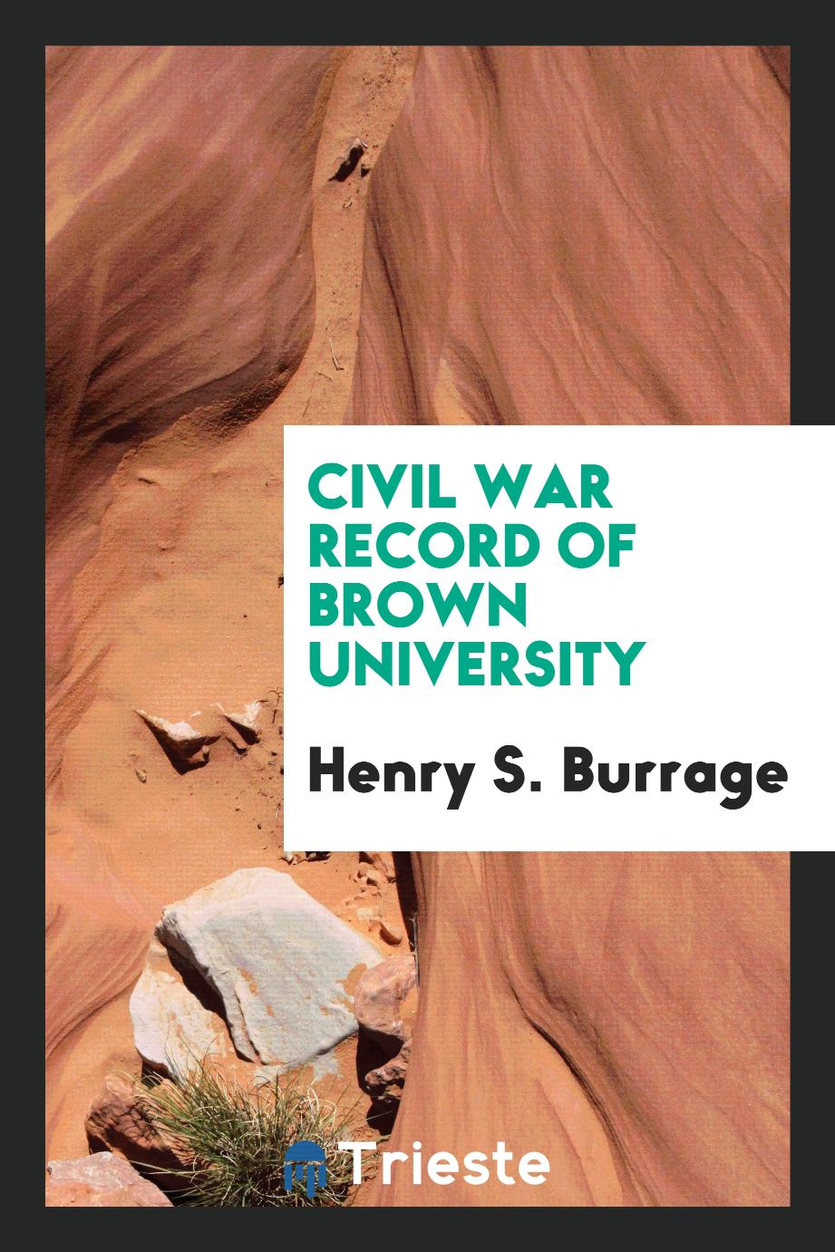 Henry S. Burrage - Civil war record of Brown University