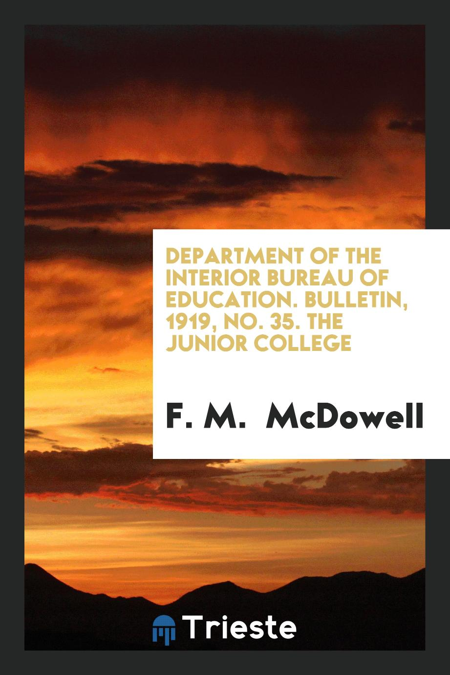 F. M.  McDowell - Department of the Interior Bureau of Education. Bulletin, 1919, No. 35. The Junior College