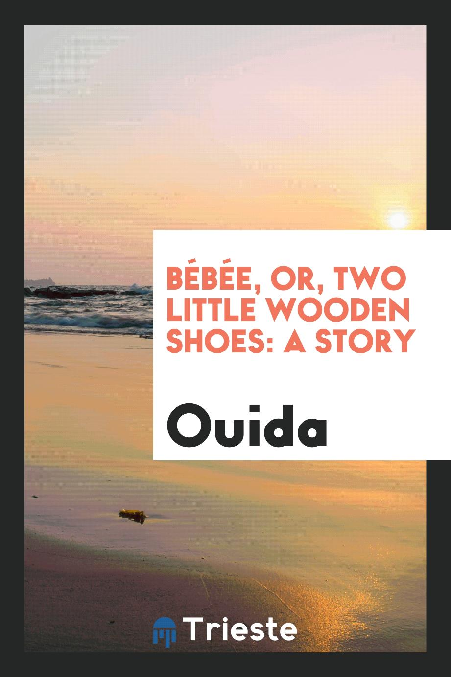 Bébée, or, Two Little Wooden Shoes: A Story