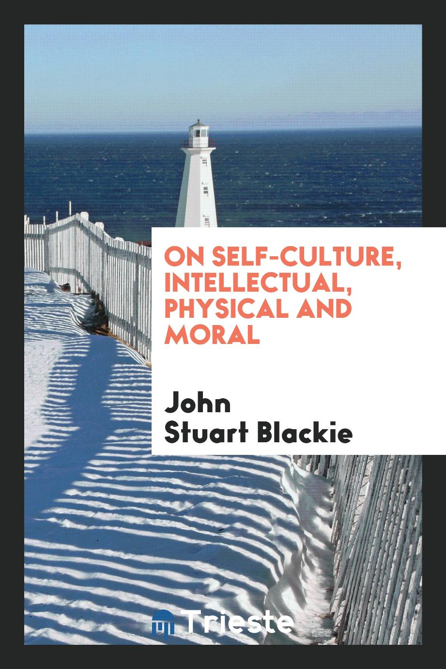 On Self-Culture, Intellectual, Physical and Moral