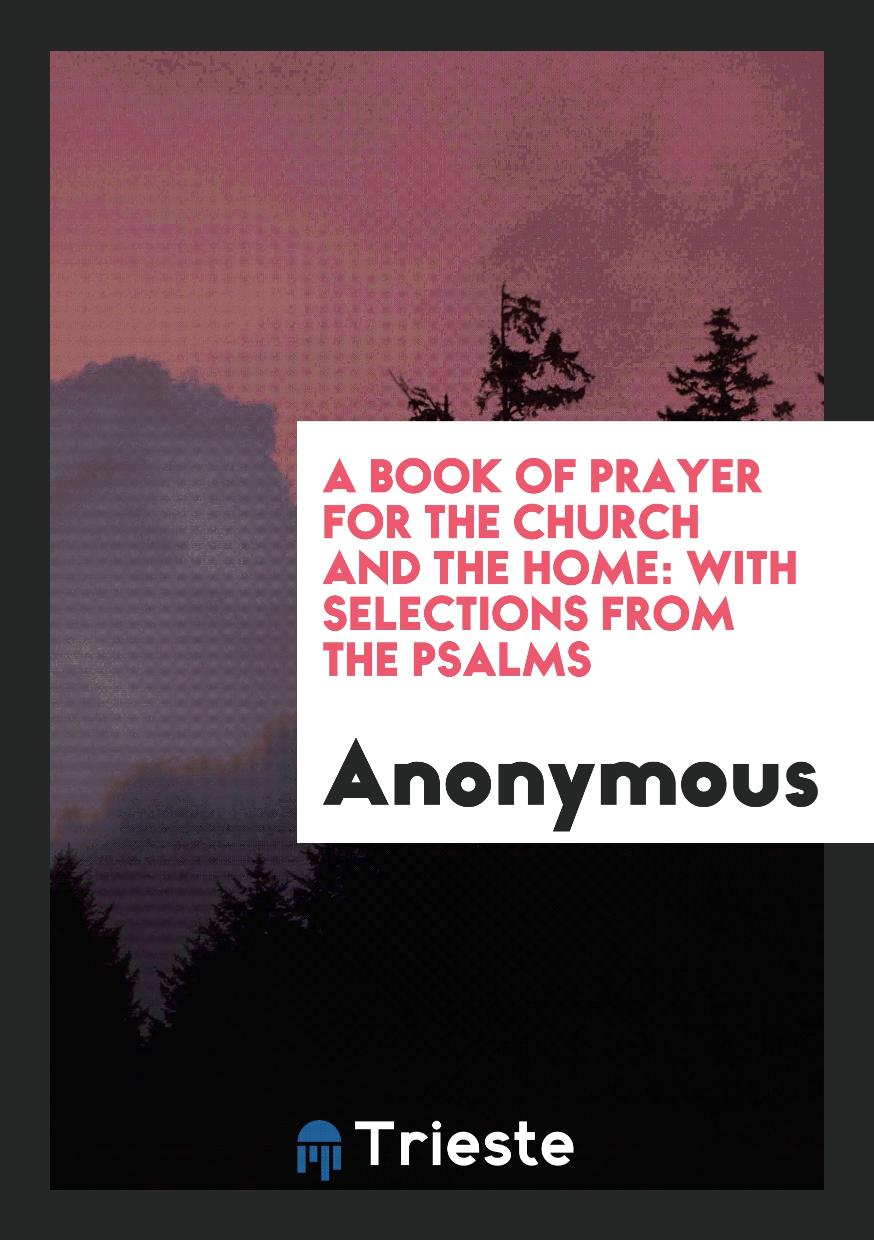 A Book of Prayer for the Church and the Home: With Selections from the Psalms