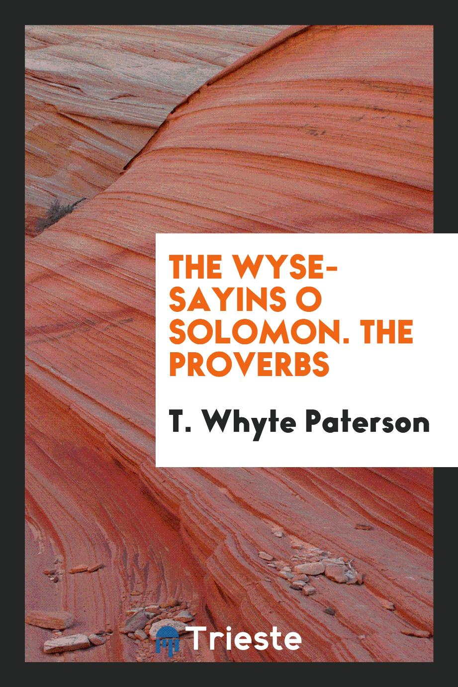 The Wyse-sayins o Solomon. The Proverbs