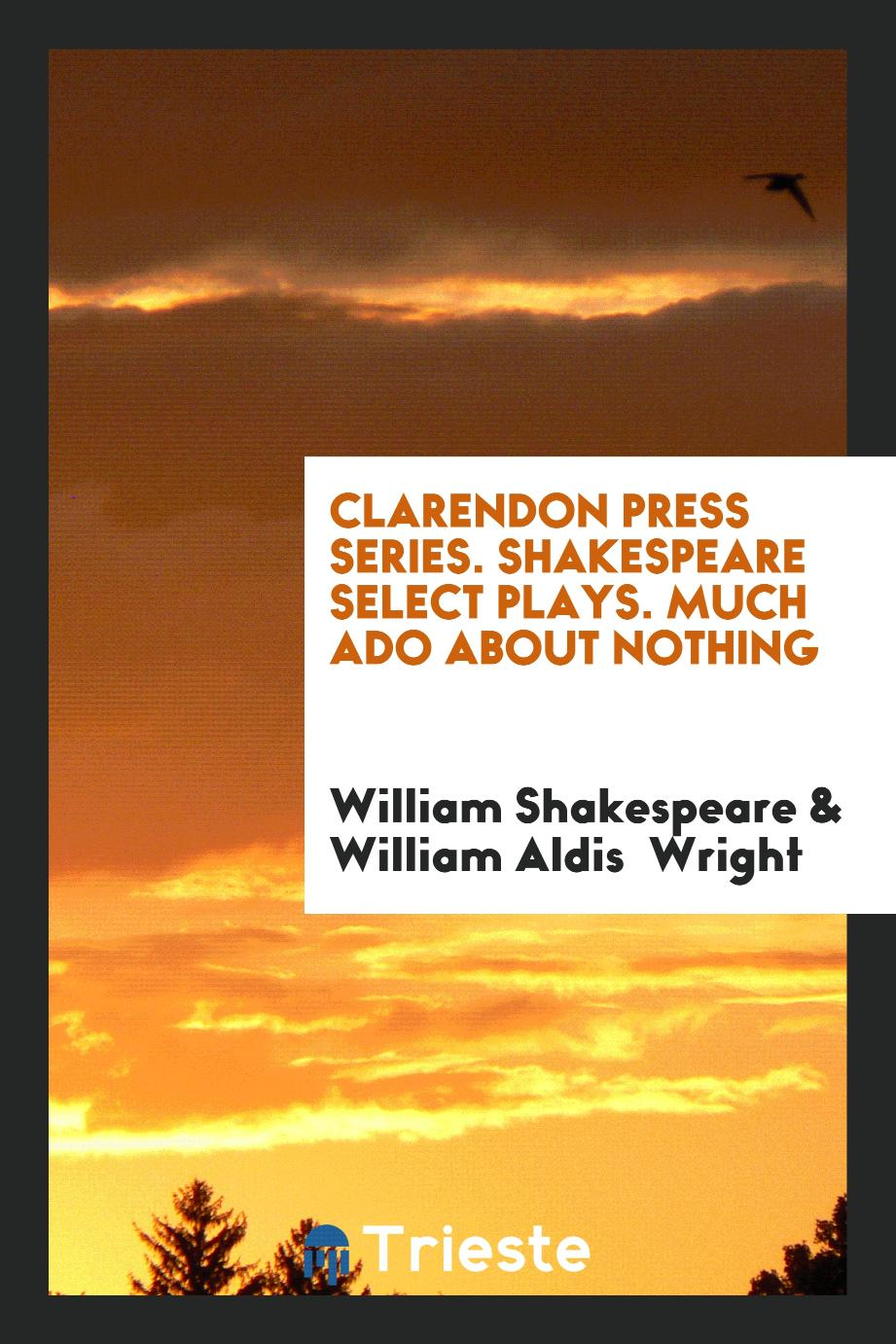 Clarendon Press Series. Shakespeare Select Plays. Much Ado about Nothing