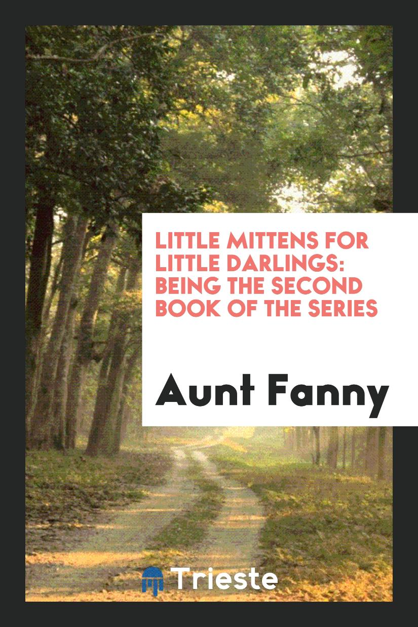 Little Mittens for Little Darlings: Being the Second Book of the Series