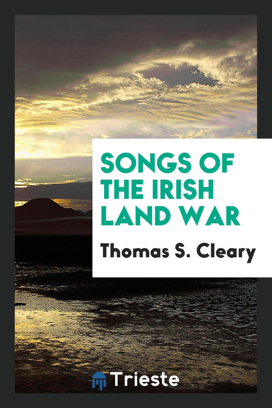 Thomas S. Cleary - Songs of the Irish Land War