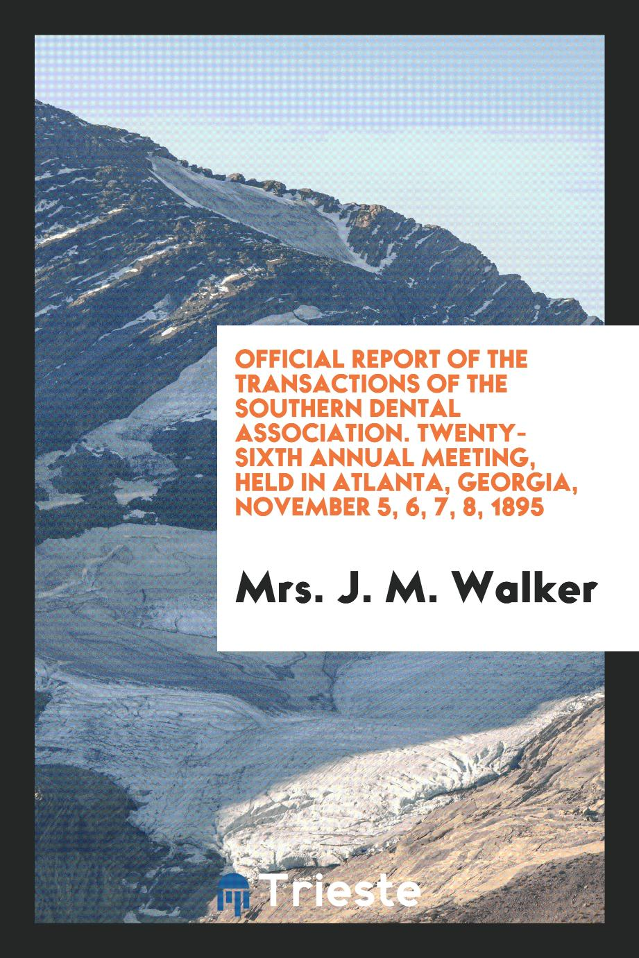 Official Report of the Transactions of the Southern Dental Association. Twenty-Sixth Annual Meeting, Held in Atlanta, Georgia, November 5, 6, 7, 8, 1895