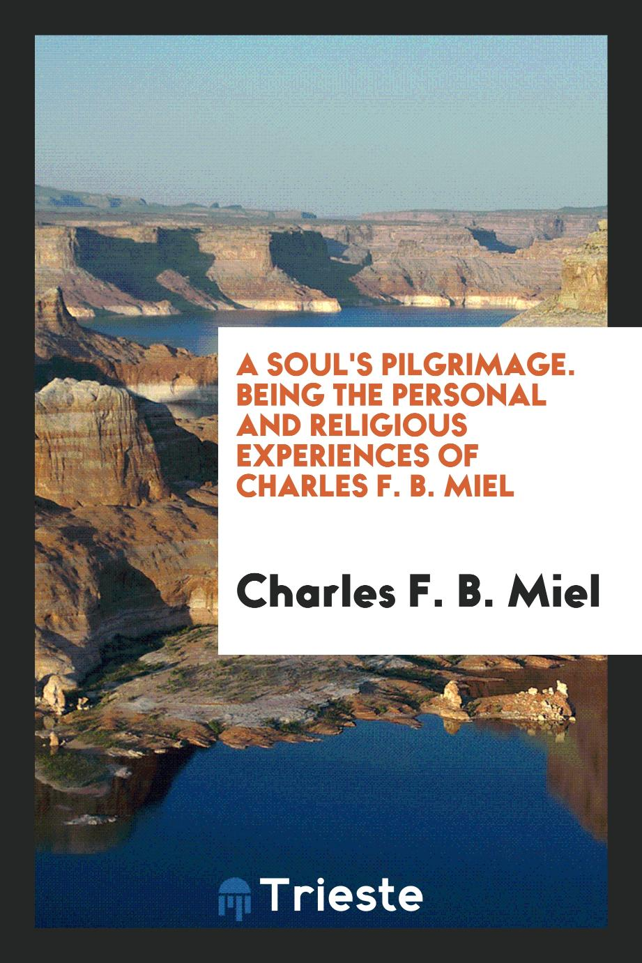 A Soul's Pilgrimage. Being the Personal and Religious Experiences of Charles F. B. Miel