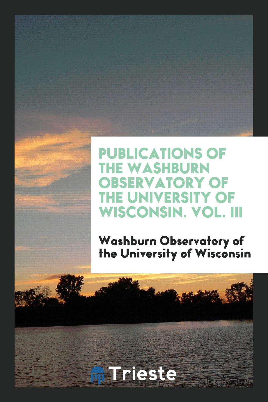 Publications of the Washburn Observatory of the University of Wisconsin. Vol. III