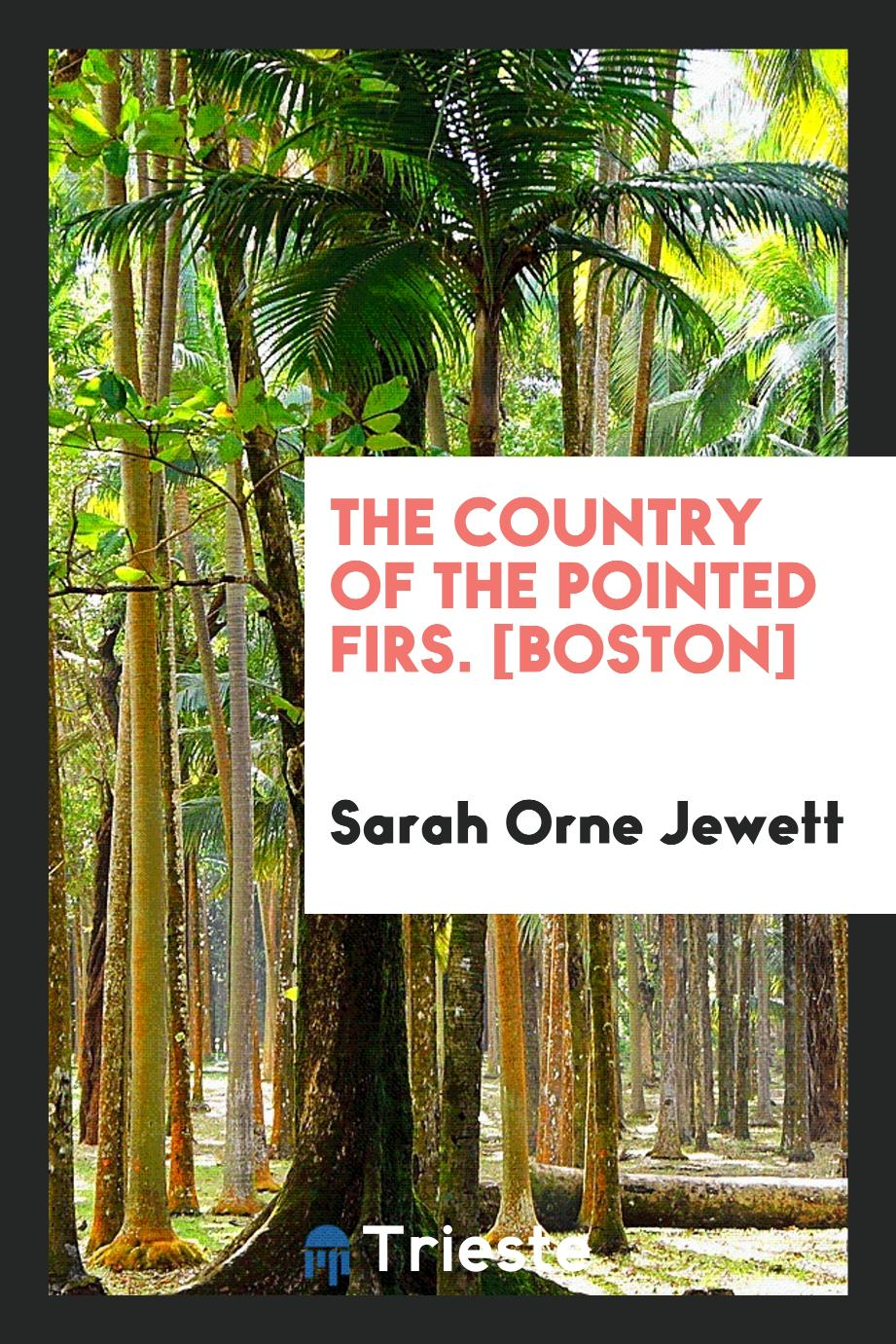 The Country of the Pointed Firs. [Boston]