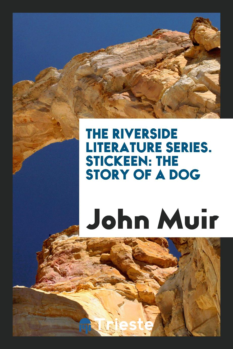 The Riverside Literature Series. Stickeen: The Story of a Dog