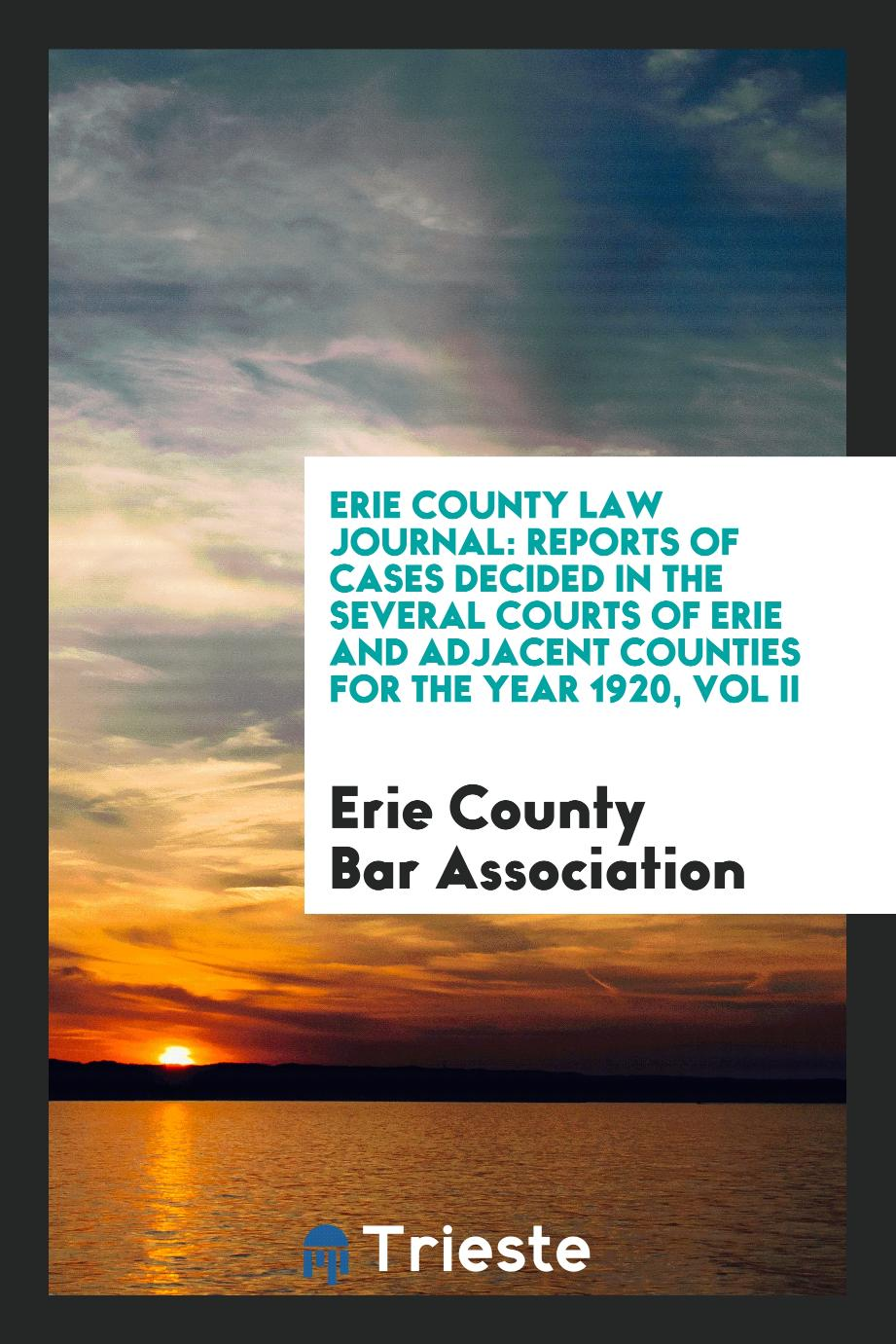 Erie County Law Journal: Reports of Cases Decided in the Several Courts of Erie and Adjacent Counties for the Year 1920, Vol II