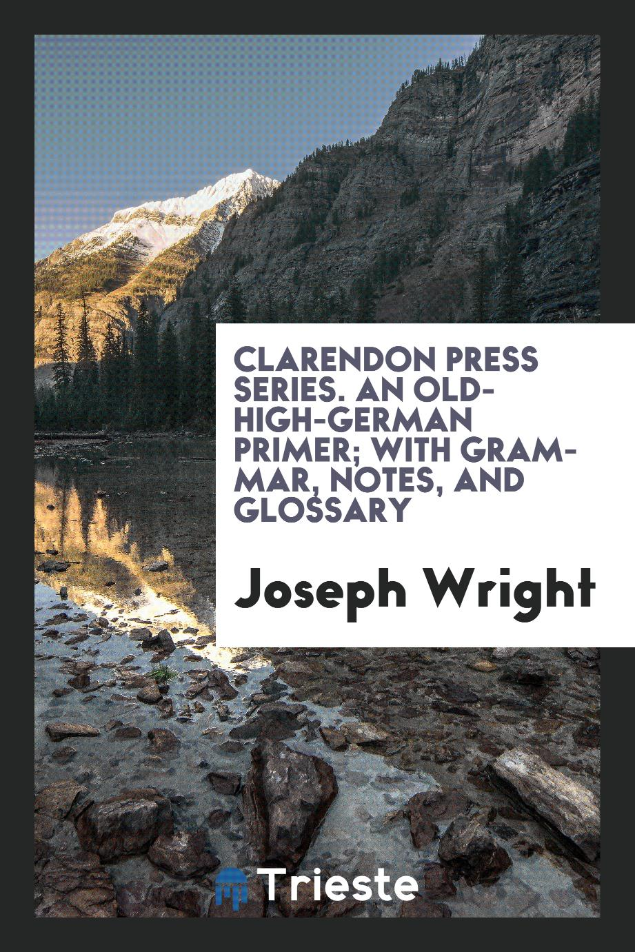 Clarendon press series. An Old-High-German primer; with grammar, notes, and glossary