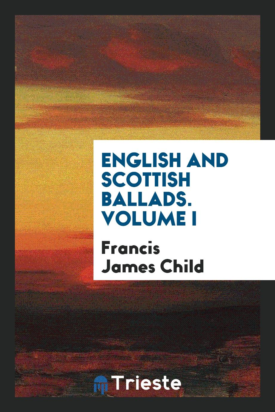 English and Scottish Ballads. Volume I